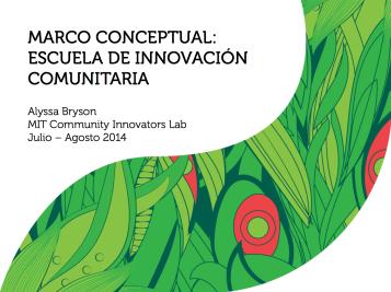 Marco Conceptual - Escuela de Innovación Comunitaria. Alyssa Bryson